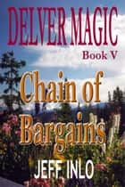 Delver Magic Book V: Chain of Bargains ebook by