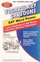 Vocabulary Cartoons, SAT Word Power - Learn Hundreds of SAT Words with Easy Memory Techniques ebook by Bryan Burchers, Sam Burchers, Jr.,...