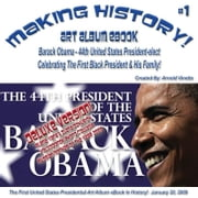 Making History! Barack Obama - 44th President-elect Art Album eBook - #1 Deluxe Edition January 20, 2009 (English eBook C2) ebook by Vinette, Arnold D
