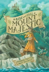 The Rise and Fall of Mount Majestic ebook by Jennifer Trafton