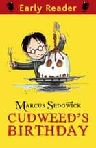 Cudweed's Birthday ebook by Marcus Sedgwick, Pete Williamson