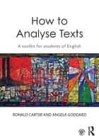 How to Analyse Texts - A toolkit for students of English ebook by Ronald Carter, Angela Goddard