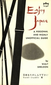 Enjoy Japan - A Personal and highly unofficial Guide ebook by Kobo.Web.Store.Products.Fields.ContributorFieldViewModel