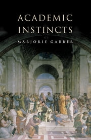 Academic Instincts ebook by Marjorie Garber
