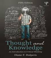 Thought and Knowledge - An Introduction to Critical Thinking ebook by Diane F. Halpern