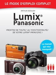 Lumix Panasonic N 23 Mode d'Emploi Complet ebook by Arthur Azoulay