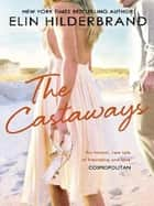 The Castaways - A 'fab summer read' (The Bookbag) from the Queen of the Summer Novel ebook by Elin Hilderbrand