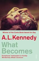 What Becomes ebook by A.L. Kennedy