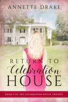 Return to Celebration House ebook by Annette Drake