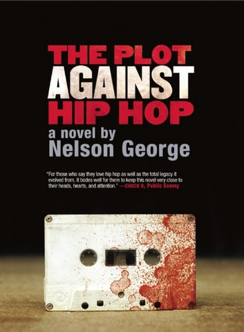 The Plot Against Hip Hop: A Novel ebook by Nelson George