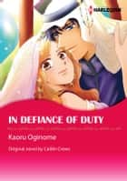 IN DEFIANCE OF DUTY - Harlequin Comics ebook by CAITLIN CREWS, KAORU OGINOME