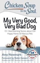 Chicken Soup for the Soul: My Very Good, Very Bad Dog ebook by Amy Newmark,Robin Ganzert