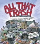 All That Trash - The Story of the 1987 Garbage Barge and Our Problem with Stuff ebook by Meghan McCarthy, Meghan McCarthy