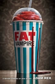 Fat Vampire - A Never-Coming-of-Age Story ebook by Adam Rex