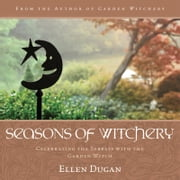 Seasons of Witchery: Celebrating the Sabbats with the Garden Witch ebook by Ellen Dugan