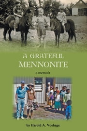 A Grateful Mennonite ebook by Harold A Voshage