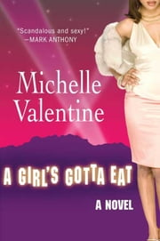 A Girl's Gotta Eat - A Novel ebook by Michelle Valentine