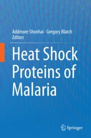 Heat Shock Proteins of Malaria ebook by Addmore Shonhai,Gregory Lloyd Blatch