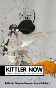 Kittler Now - Current Perspectives in Kittler Studies ebook by Stephen Sale,Laura Salisbury