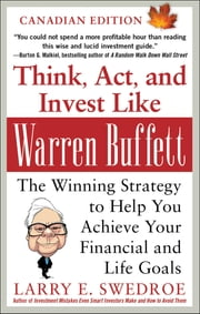 Think, Act, and Invest Like Warren Buffett: The Winning Strategy to Help You Achieve Your Financial and Life Goals - The Winning Strategy to Help You Achieve Your Financial and Life Goals ebook by Larry Swedroe