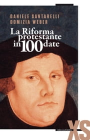 La Riforma protestante in 100 date ebook by Daniele Santarelli, Domizia Weber