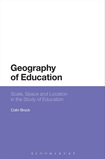 Geography of Education - Scale, Space and Location in the Study of Education ebook by Dr Colin Brock