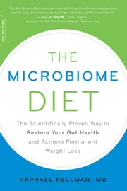 The Microbiome Diet - The Scientifically Proven Way to Restore Your Gut Health and Achieve Permanent Weight Loss ebook by Raphael Kellman