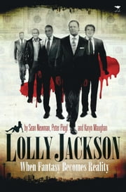 Lolly Jackson - When Fantasy Becomes Reality ebook by Karyn Maughan,Sean Newman,Peter Piegl