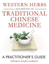 Western Herbs according to Traditional Chinese Medicine - A Practitioner's Guide ebook by Thomas Avery Garran