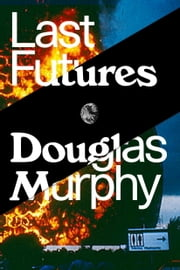 Last Futures - Nature, Technology and the End of Architecture ebook by Douglas Murphy