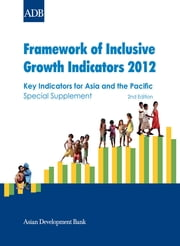 Framework of Inclusive Growth Indicators 2012 - Key Indicators for Asia and the Pacific Special Supplement ebook by Asian Development Bank