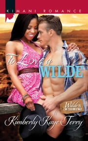 To Love a Wilde (Mills & Boon Kimani) (Wilde in Wyoming, Book 2) ebook by Kimberly Kaye Terry