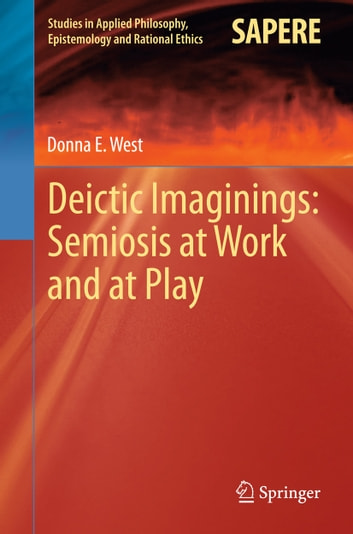 Deictic Imaginings: Semiosis at Work and at Play ebook by Donna E West
