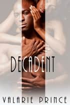 Decadent ebook by Valarie Prince