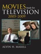Movies Made for Television - 2005-2009 電子書籍 by Alvin H. Marill, Ron Simon