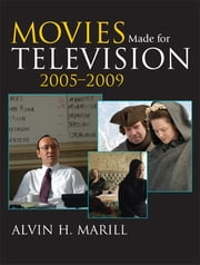 Movies Made for Television - 2005-2009 ebook by Alvin H. Marill,Ron Simon