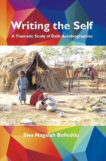 Writing The Self - A Thematic Study of Dalit Autobiographies ebook by Bolleddu Siva Nagaiah