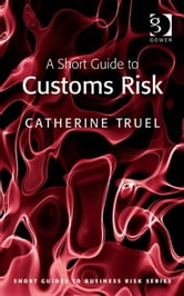 A Short Guide to Customs Risk ebook by Ms Catherine Truel