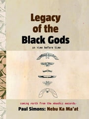 Legacy of the Black Gods in Time Before Time, Coming Forth from the Akashic Records ebook by Simons, Paul
