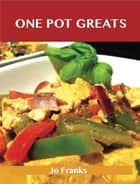 One Pot Greats: Delicious One Pot Recipes, The Top 70 One Pot Recipes ebook by Franks Jo