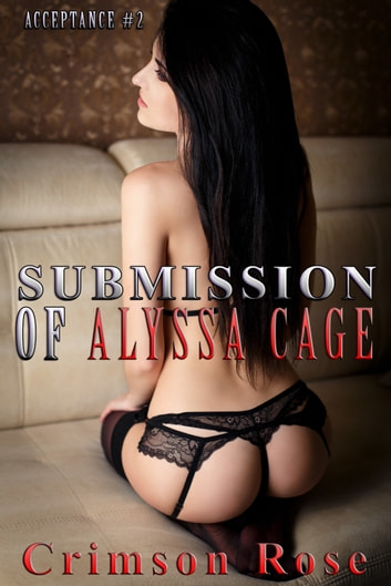 Submission of Alyssa Cage ebook by Crimson Rose