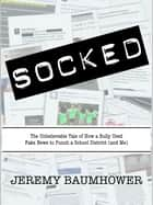 Socked - The Unbelievable Tale of How a Bully Used Fake News to Punch a School District ebook by Jeremy Baumhower