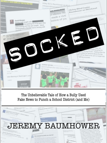 Socked ebook by jeremy baumhower 1230001795691 rakuten kobo socked the unbelievable tale of how a bully used fake news to punch a school fandeluxe Images