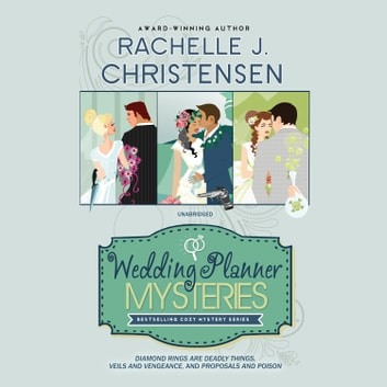 The Wedding Planner Mysteries Box Set - Diamond Rings Are Deadly Things, Veils and Vengeance, and Proposals and Poison audiobook by Rachelle J. Christensen