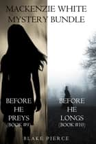 Mackenzie White Mystery Bundle: Before He Preys (#9) and Before He Longs (#10) ebook by Blake Pierce