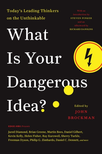 What Is Your Dangerous Idea? - Today's Leading Thinkers on the Unthinkable ebook by John Brockman