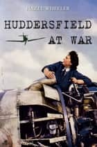 Huddersfield at War ebook by Hazel Wheeler