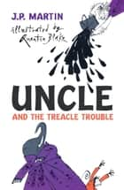 Uncle And The Treacle Trouble eBook by J. P. Martin, Quentin Blake, R N Currey,...