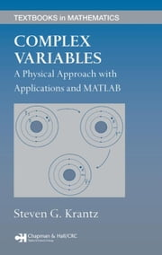 Complex Variables: A Physical Approach with Applications and MATLAB ebook by Krantz, Steven G.