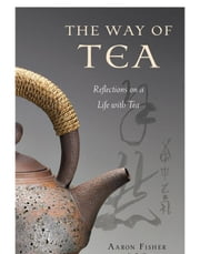 The Way of Tea ebook by Aaron Fisher